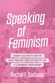 Speaking of Feminism: Today's Activists on the Past, Present, and Future of the U.S. Women's Movement, by Rachel F. Seidman